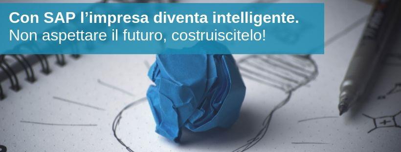 Con SAP l'Impresa diventa Intelligente | Non aspettare il futuro, costruiscitelo!
